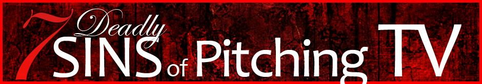 7 deadly sins of pitching TV